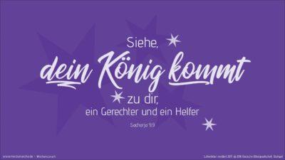 Du, Tochter Zion, freue dich sehr, und du, Tochter Jerusalem, jauchze! Siehe, dein König kommt zu dir, ein Gerechter und ein Helfer, arm und reitet auf einem Esel, auf einem Füllen der Eselin. (Wochenspruch, erster Advent 1.)