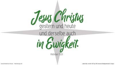 Jesus Christus gestern und heute und derselbe auch in Ewigkeit. (Wochenspruch, Neujahrestag)