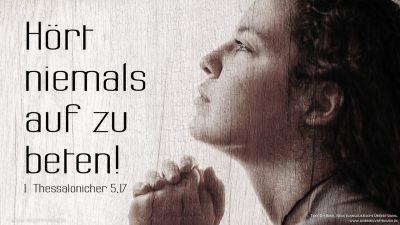 Hört niemals auf zu beten!