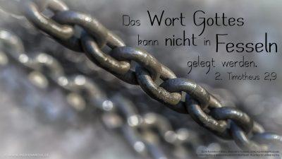 Um ihretwillen leide ich; sie haben mich sogar wie einen Verbrecher in Fesseln gelegt – aber das Wort Gottes kann nicht in Fesseln gelegt werden.