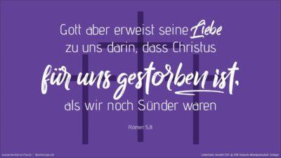 Gott aber erweist seine Liebe zu uns darin, dass Christus für uns gestorben ist, als wir noch Sünder waren. (Wochenspruch, Reminiscere)
