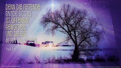 Denn die rettende Gnade Gottes ist offenbar geworden, und sie gilt allen Menschen.