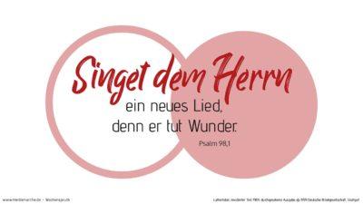 Singet dem HERRN ein neues Lied, denn er tut Wunder. Er schafft Heil mit seiner Rechten und mit seinem heiligen Arm.